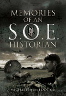 Memories of an SOE Historian by M. R. D. Foot