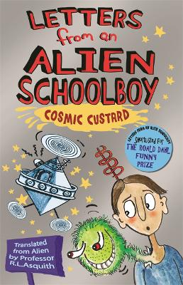 Letters From An Alien Schoolboy: Cosmic Custard by Ros Asquith