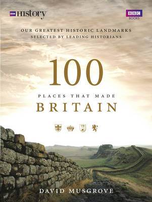 100 Places That Made Britain book