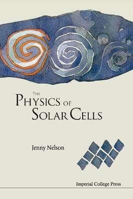 Physics Of Solar Cells, The by Jenny Nelson