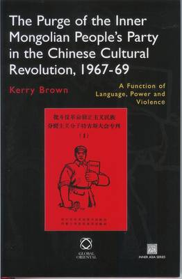 The Purge of the Inner Mongolian People's Party in the Chinese Cultural Revolution, 1967-69 by Kerry Brown