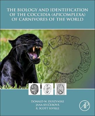The Biology and Identification of the Coccidia (Apicomplexa) of Carnivores of the World by Donald W. Duszynski