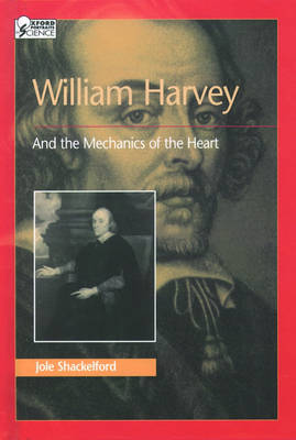 William Harvey and the Mechanics of the Heart by Jole Shackelford