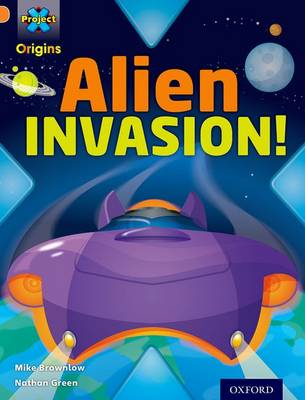 Project X Origins: Orange Book Band, Oxford Level 6: Invasion: Alien Invasion! by Mike Brownlow