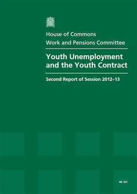 Youth unemployment and the youth contract by Great Britain: Parliament: House of Commons: Work and Pensions Committee