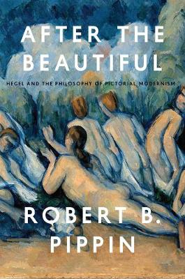 After the Beautiful by Robert B. Pippin
