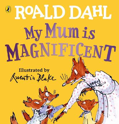 My Mum is Magnificent by Roald Dahl