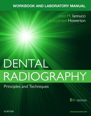 Workbook for Dental Radiography: A Workbook and Laboratory Manual by Joen Iannucci