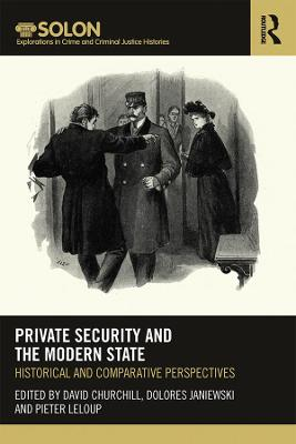 Private Security and the Modern State: Historical and Comparative Perspectives book