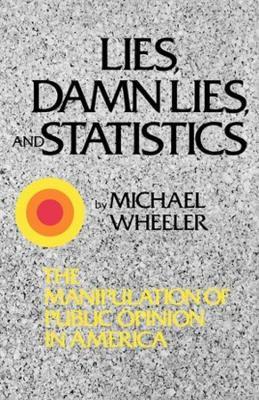 Lies, Damn Lies, and Statistics by Michael Wheeler