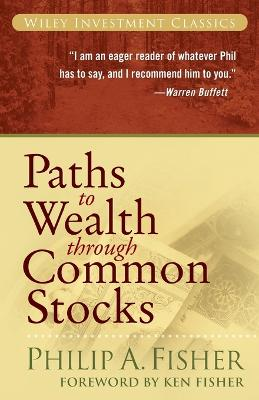 Paths to Wealth Through Common Stocks by Philip A. Fisher