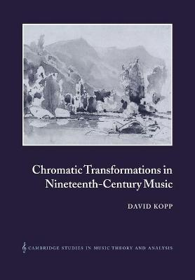 Chromatic Transformations in Nineteenth-Century Music book