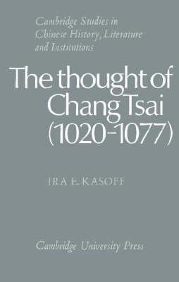The Thought of Chang Tsai (1020-1077) by Ira E. Kasoff