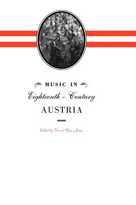 Music in Eighteenth-Century Austria by David Wyn Jones