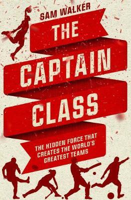 Captain Class: The Hidden Force That Creates the World's Greatest Teams book
