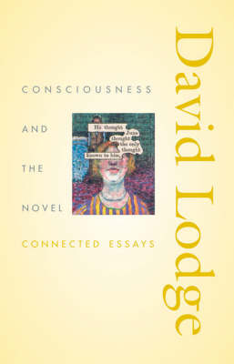 Consciousness and the Novel: Connected Essays by David Lodge
