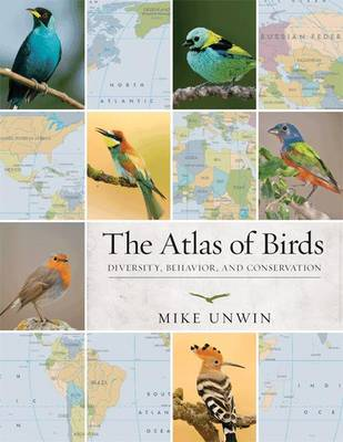 The Atlas of Birds by Mike Unwin
