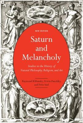 Saturn and Melancholy: Studies in the History of Natural Philosophy, Religion, and Art by Raymond Klibansky