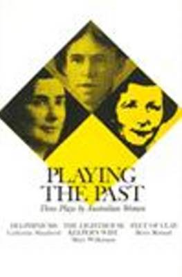 Playing the Past: Three Plays by Australian Women book