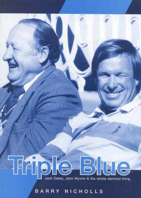 Triple Blue: Jock Oatey, John Wynne & the Whole Damned Thing: Jack Oatey, John Wynne and the Whole Damned Thing book