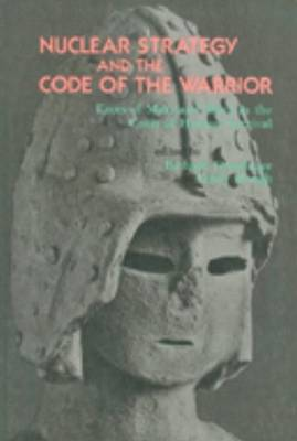 Nuclear Strategy and the Code of the Warrior: Faces of Mars and Shiva in the Crisis of Human Survival by Richard Grossinger