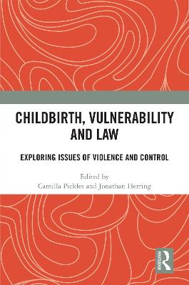 Childbirth, Vulnerability and Law: Exploring Issues of Violence and Control by Camilla Pickles