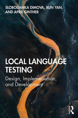 Local Language Testing: Design, Implementation, and Development by Slobodanka Dimova
