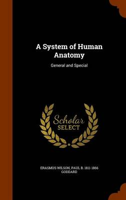 A System of Human Anatomy: General and Special by Erasmus Wilson