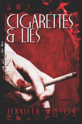 Cigarettes & Lies by Jennifer Wilson