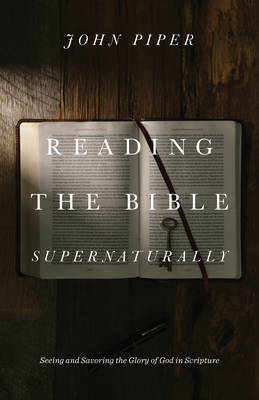 Reading the Bible Supernaturally by John Piper