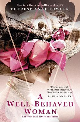 A Well-Behaved Woman: the New York Times bestselling novel of the Gilded Age by Therese Anne Fowler