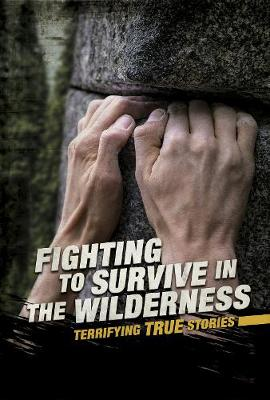 Fighting to Survive in the Wilderness: Terrifying True Stories by Eric Braun