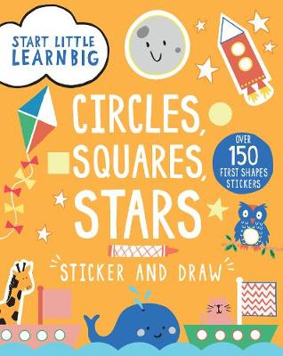 Start Little Learn Big Circles, Squares, Stars Sticker and Draw by Susan Fairbrother