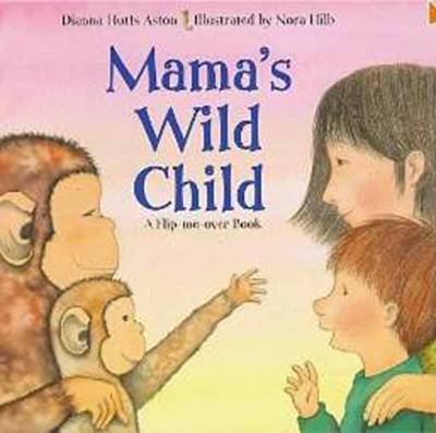 Mama's Wild Child/Papa's Wild Child: A Flip Me Over Book by Dianna Hutts Aston