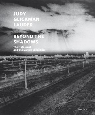 Judy Glickman Lauder: Beyond the Shadows: The Holocaust and the Danish Exception by Judy Glickman Lauder