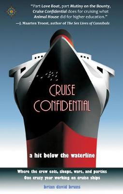 Cruise Confidential: A Hit Below the Waterline: Where the Crew Lives, Eats, Wars, and Parties -- One Crazy Year Working on by Brian David Bruns