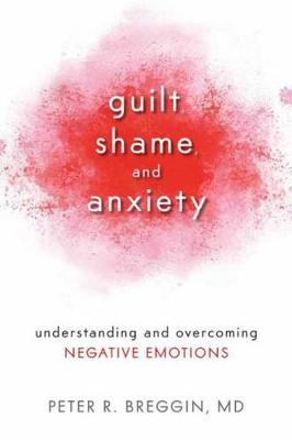 Guilt, Shame, And Anxiety by Peter Roger Breggin