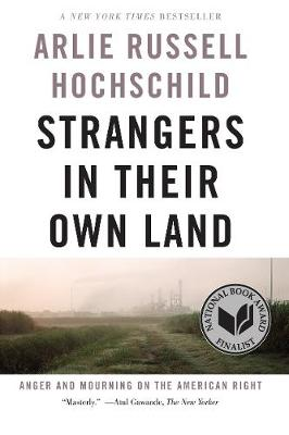 Strangers In Their Own Land: Anger and Mourning on the American Right by Arlie Russell Hochschild