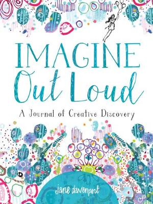 Imagine Out Loud: A Journal of Creative Discovery by Jane Davenport