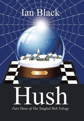 Hush: Part Three of the Tangled Web Trilogy by Ian Black