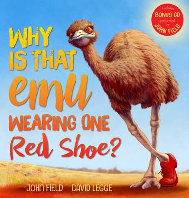 Why Is That Emu Wearing One Red Shoe? + CD by John Field