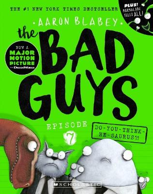 Bad Guys Episode 7: Do-you-think-he-saurus?! by Aaron Blabey