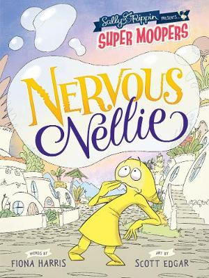 Super Moopers: Nervous Nellie by Sally Rippin