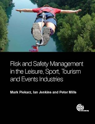 Risk and Safety Management in the Leisure, Events, Tourism and Sports Industri by Mark Piekarz