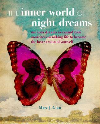 The Inner World of Night Dreams: Use Your Dreams to Expand Your Awareness in Waking Life to Become the Best Version of Yourself by Marc J. Gian