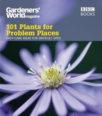 Gardeners' World: 101 Plants for Problem Places by Martyn Cox