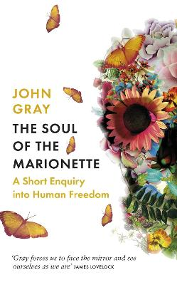 The The Soul of the Marionette: A Short Enquiry into Human Freedom by John Gray