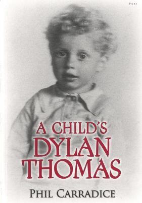 Child's Dylan Thomas, A by Phil Carradice