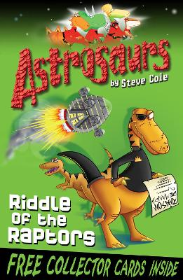 Astrosaurs 1: Riddle Of The Raptors by Steve Cole