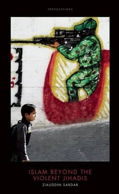 Islam Beyond the Violent Jihadis by Ziauddin Sardar
